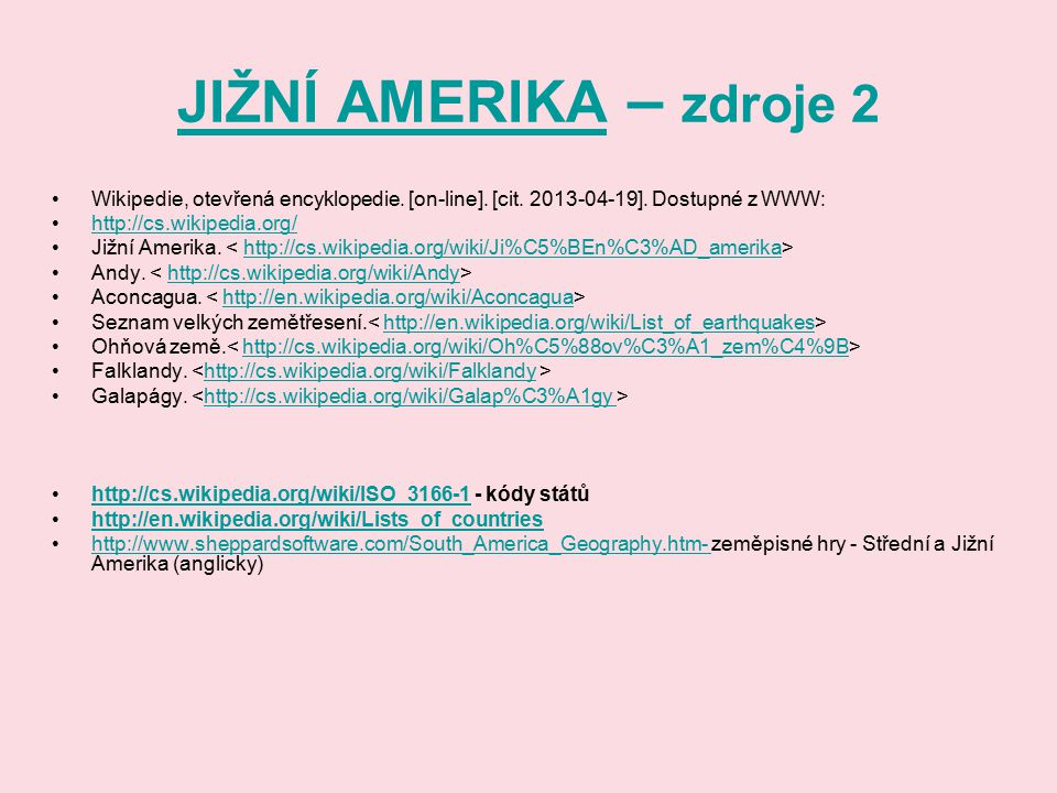JIŽNÍ AMERIKA – zdroje 2 Wikipedie, otevřená encyklopedie. [on-line]. [cit. 2013-04-19]. Dostupné z WWW: